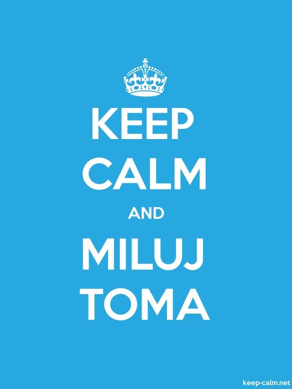 KEEP CALM AND MILUJ TOMA - white/blue - Default (600x800)