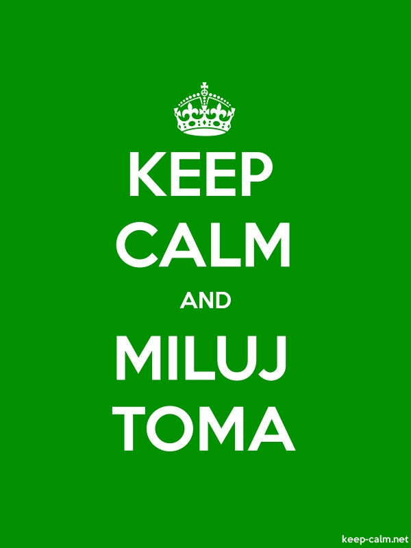 KEEP CALM AND MILUJ TOMA - white/green - Default (600x800)