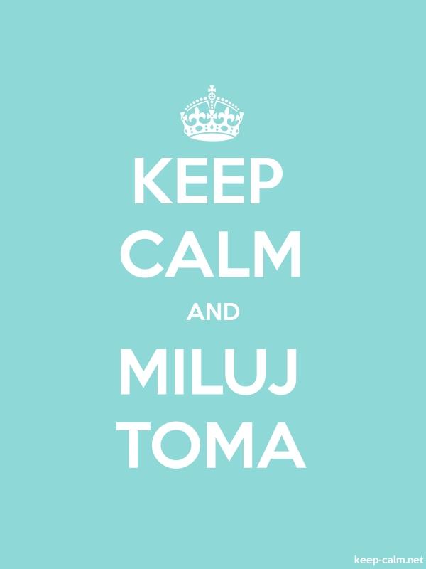 KEEP CALM AND MILUJ TOMA - white/lightblue - Default (600x800)