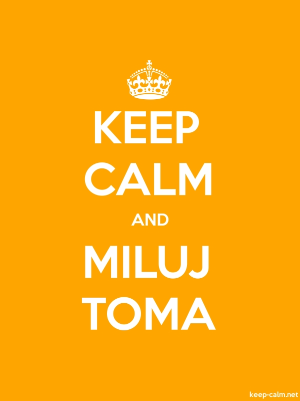 KEEP CALM AND MILUJ TOMA - white/orange - Default (600x800)