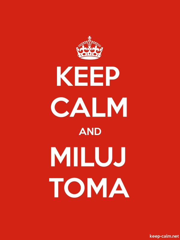 KEEP CALM AND MILUJ TOMA - white/red - Default (600x800)