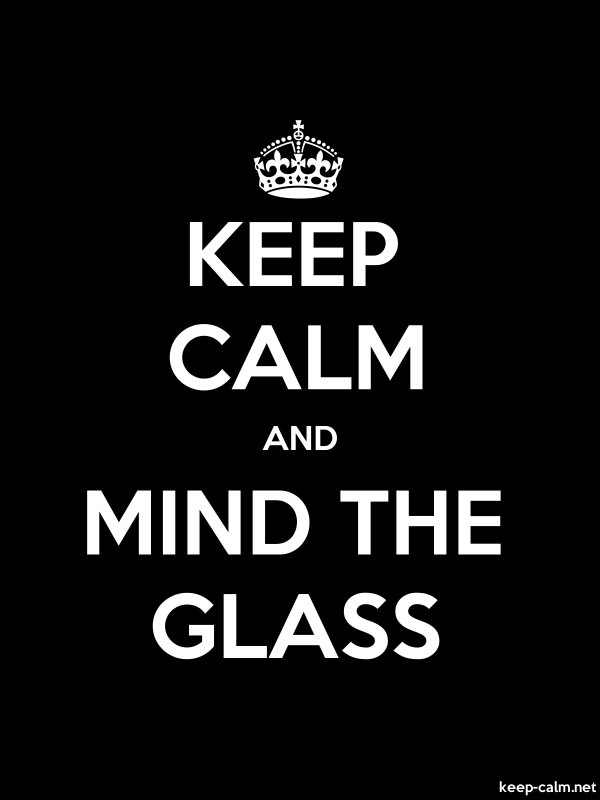 KEEP CALM AND MIND THE GLASS - white/black - Default (600x800)