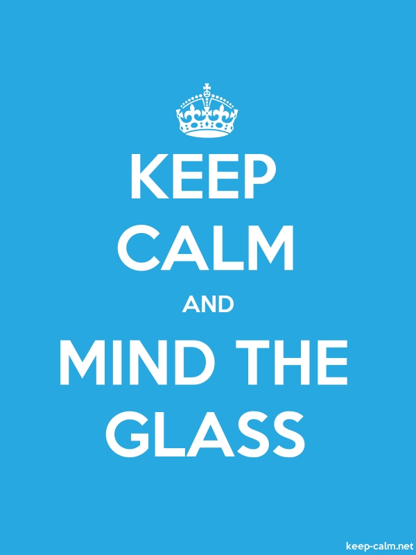 KEEP CALM AND MIND THE GLASS - white/blue - Default (600x800)