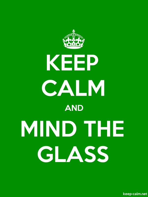 KEEP CALM AND MIND THE GLASS - white/green - Default (600x800)