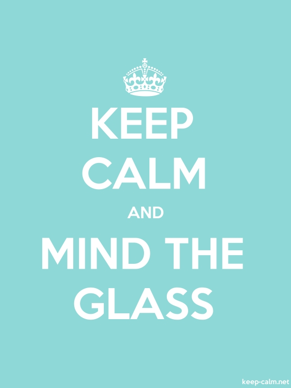 KEEP CALM AND MIND THE GLASS - white/lightblue - Default (600x800)