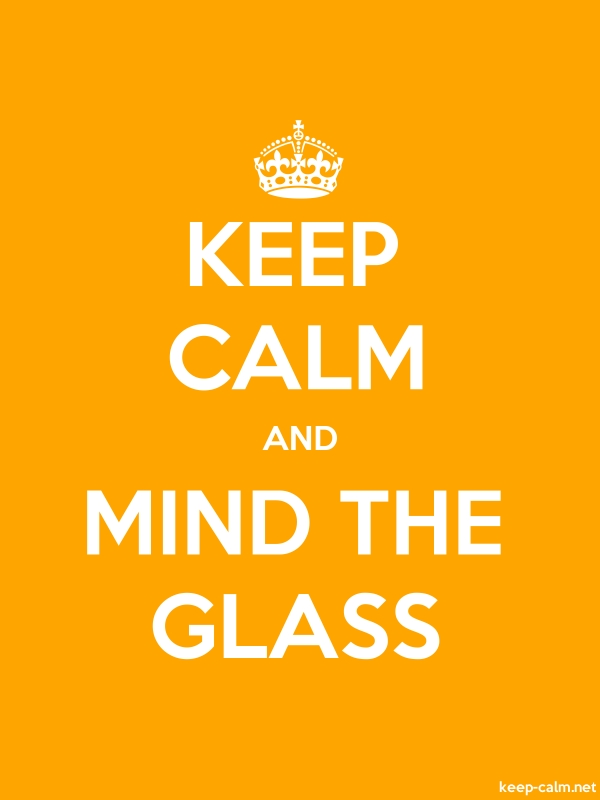 KEEP CALM AND MIND THE GLASS - white/orange - Default (600x800)