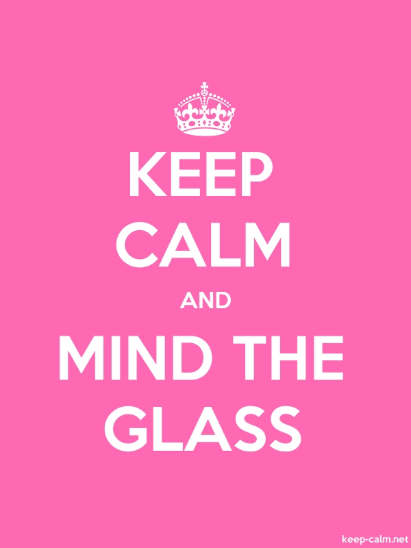 KEEP CALM AND MIND THE GLASS - white/pink - Default (600x800)