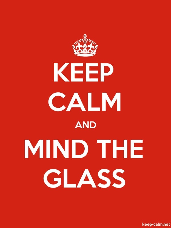 KEEP CALM AND MIND THE GLASS - white/red - Default (600x800)