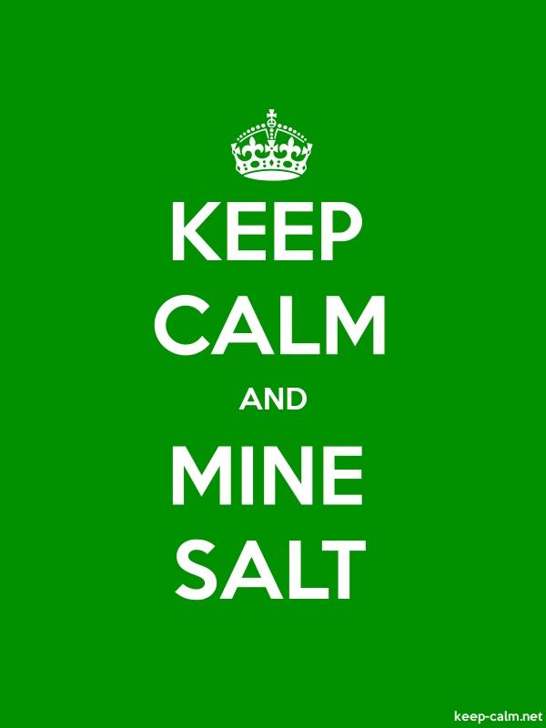 KEEP CALM AND MINE SALT - white/green - Default (600x800)