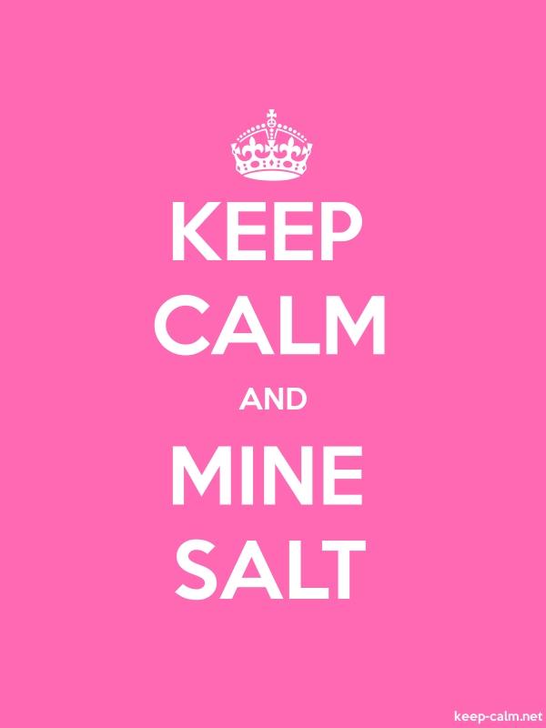 KEEP CALM AND MINE SALT - white/pink - Default (600x800)