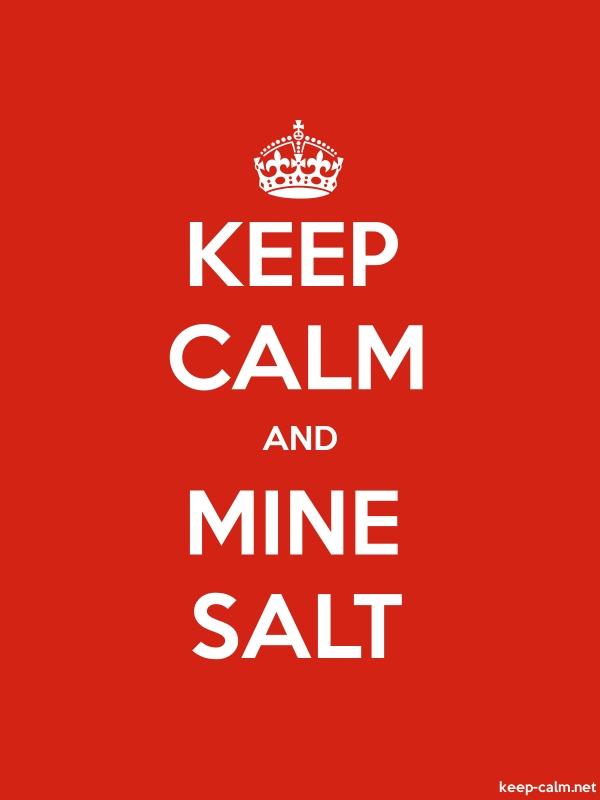 KEEP CALM AND MINE SALT - white/red - Default (600x800)