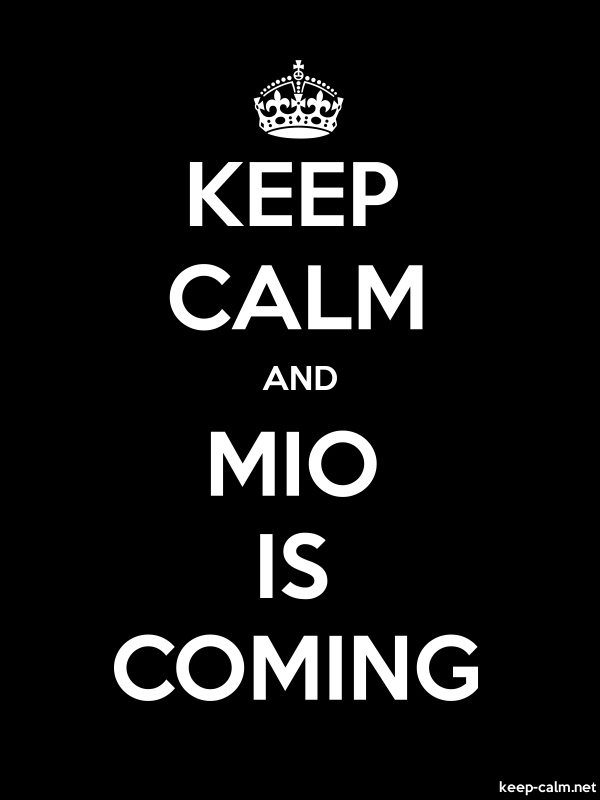 KEEP CALM AND MIO IS COMING - white/black - Default (600x800)