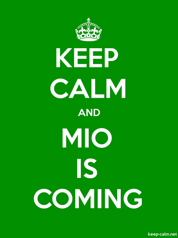 KEEP CALM AND MIO IS COMING - white/green - Default (600x800)