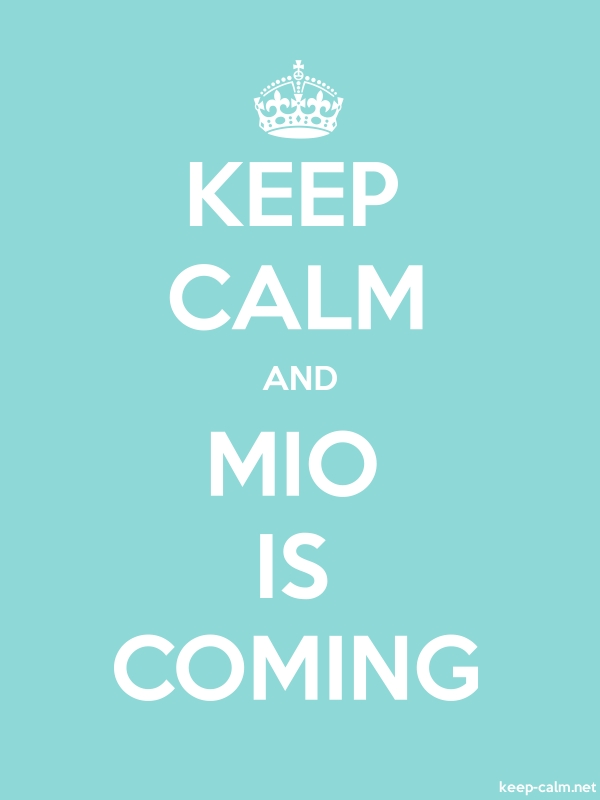 KEEP CALM AND MIO IS COMING - white/lightblue - Default (600x800)