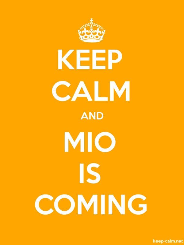 KEEP CALM AND MIO IS COMING - white/orange - Default (600x800)