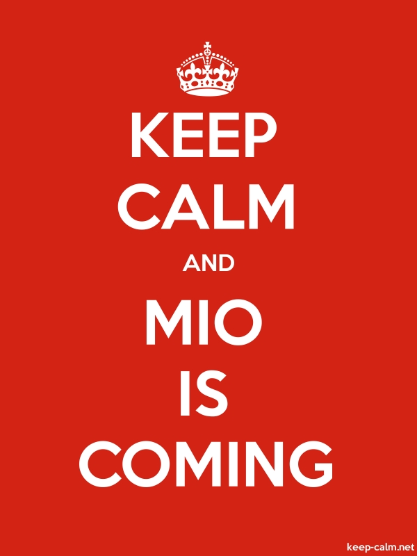 KEEP CALM AND MIO IS COMING - white/red - Default (600x800)