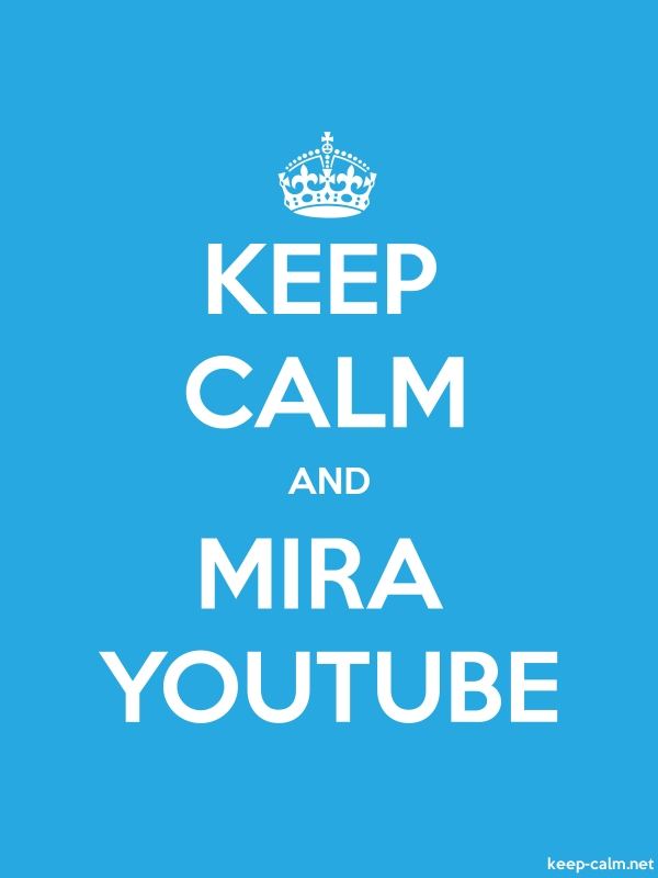 KEEP CALM AND MIRA YOUTUBE - white/blue - Default (600x800)