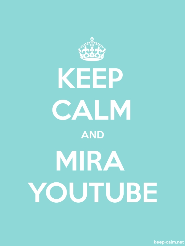 KEEP CALM AND MIRA YOUTUBE - white/lightblue - Default (600x800)