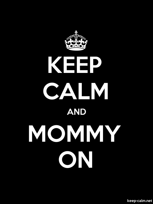 KEEP CALM AND MOMMY ON - white/black - Default (600x800)