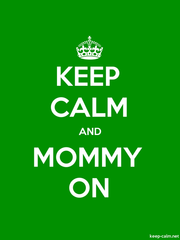 KEEP CALM AND MOMMY ON - white/green - Default (600x800)