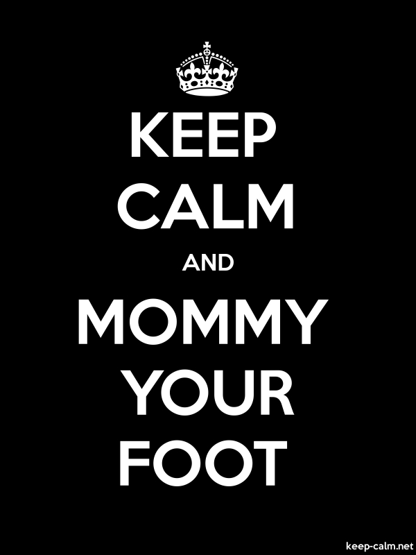 KEEP CALM AND MOMMY YOUR FOOT - white/black - Default (600x800)
