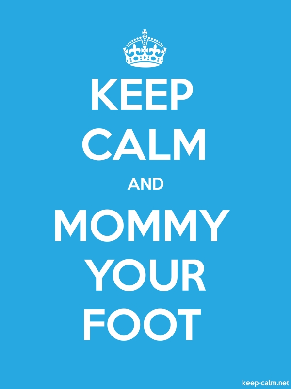 KEEP CALM AND MOMMY YOUR FOOT - white/blue - Default (600x800)