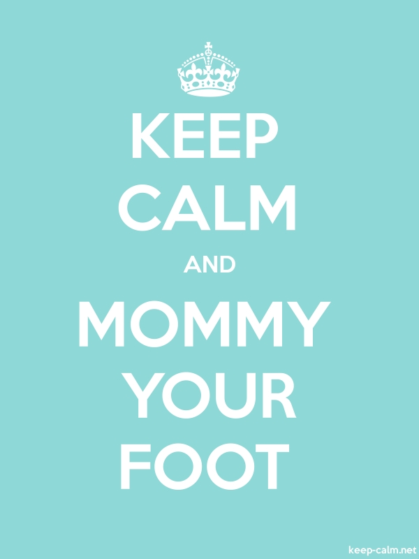 KEEP CALM AND MOMMY YOUR FOOT - white/lightblue - Default (600x800)