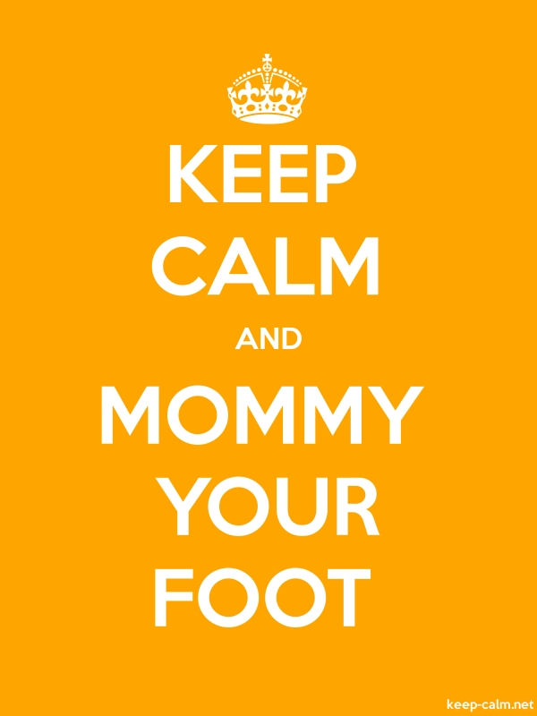 KEEP CALM AND MOMMY YOUR FOOT - white/orange - Default (600x800)
