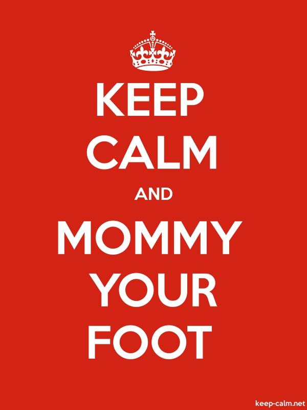 KEEP CALM AND MOMMY YOUR FOOT - white/red - Default (600x800)