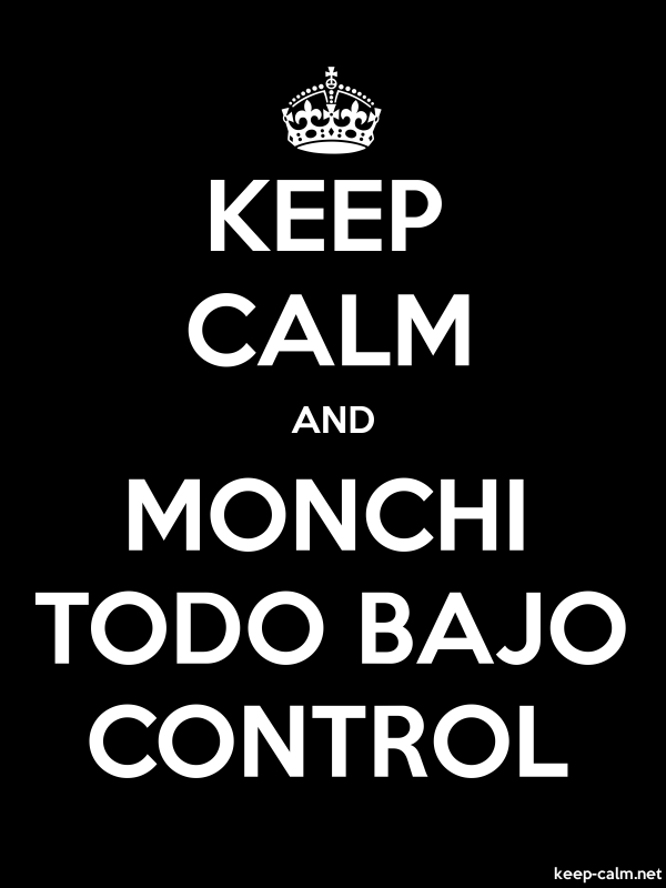 KEEP CALM AND MONCHI TODO BAJO CONTROL - white/black - Default (600x800)