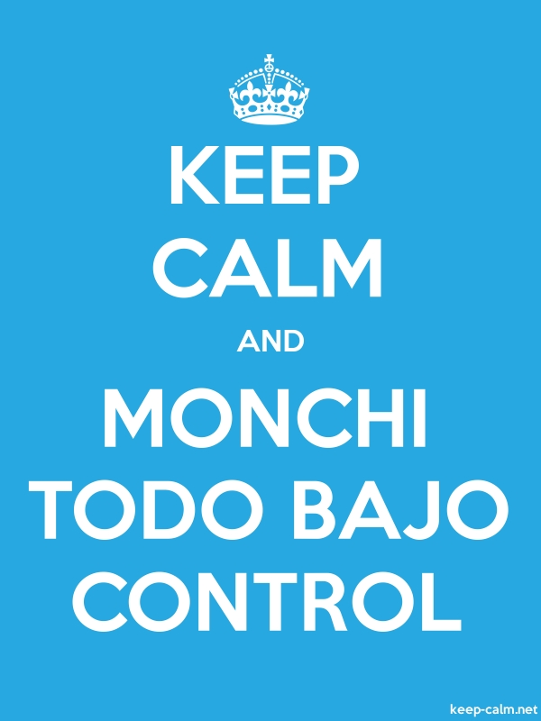 KEEP CALM AND MONCHI TODO BAJO CONTROL - white/blue - Default (600x800)