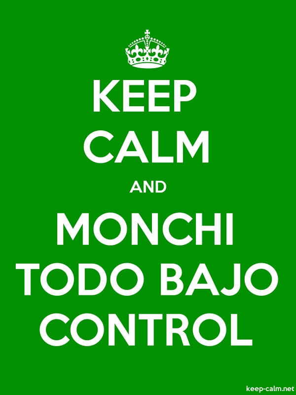 KEEP CALM AND MONCHI TODO BAJO CONTROL - white/green - Default (600x800)