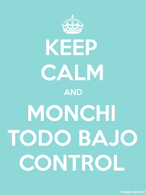 KEEP CALM AND MONCHI TODO BAJO CONTROL - white/lightblue - Default (600x800)