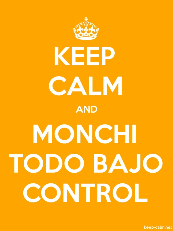 KEEP CALM AND MONCHI TODO BAJO CONTROL - white/orange - Default (600x800)