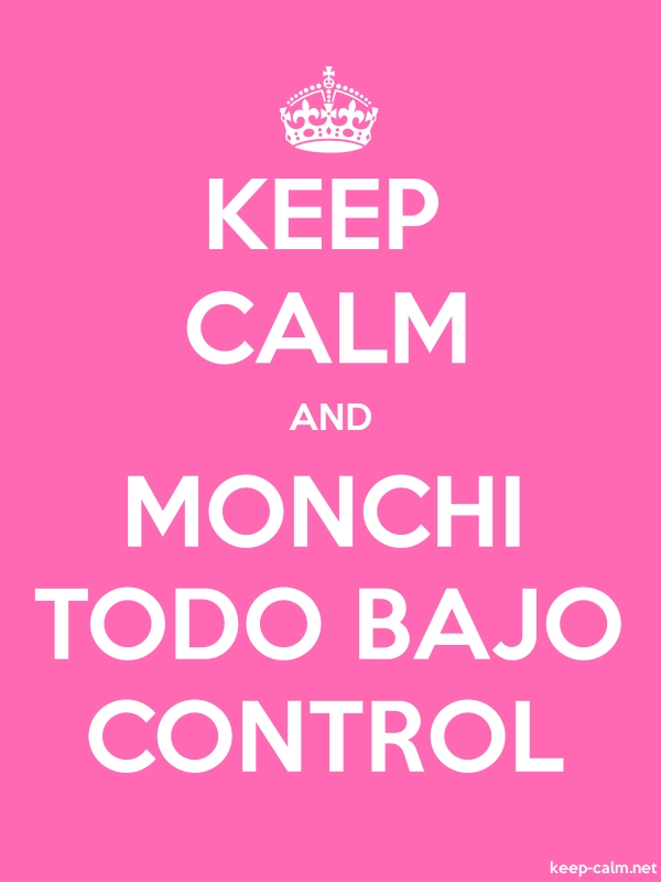KEEP CALM AND MONCHI TODO BAJO CONTROL - white/pink - Default (600x800)