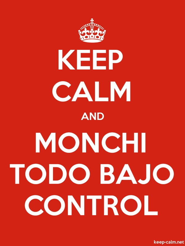KEEP CALM AND MONCHI TODO BAJO CONTROL - white/red - Default (600x800)