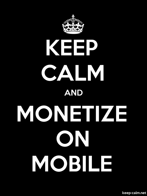 KEEP CALM AND MONETIZE ON MOBILE - white/black - Default (600x800)