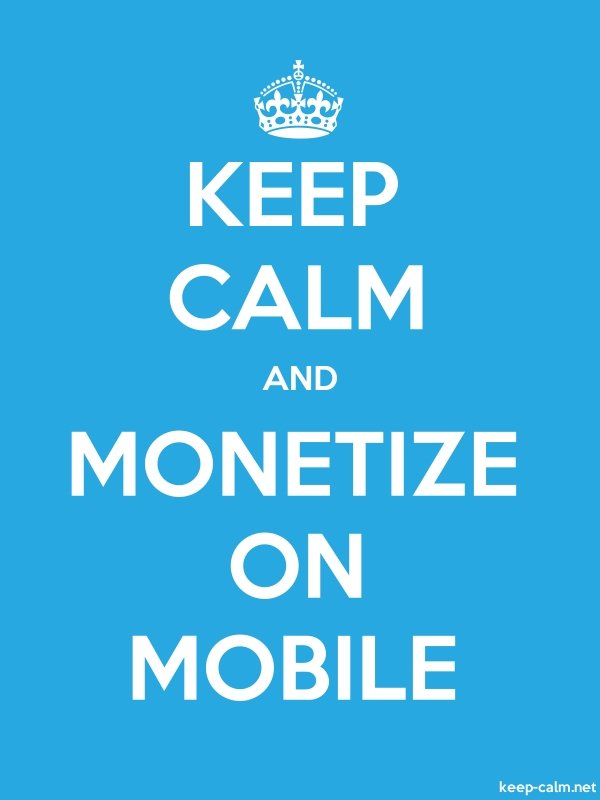 KEEP CALM AND MONETIZE ON MOBILE - white/blue - Default (600x800)