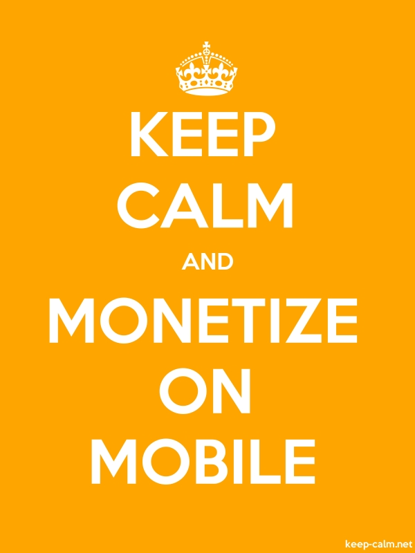 KEEP CALM AND MONETIZE ON MOBILE - white/orange - Default (600x800)