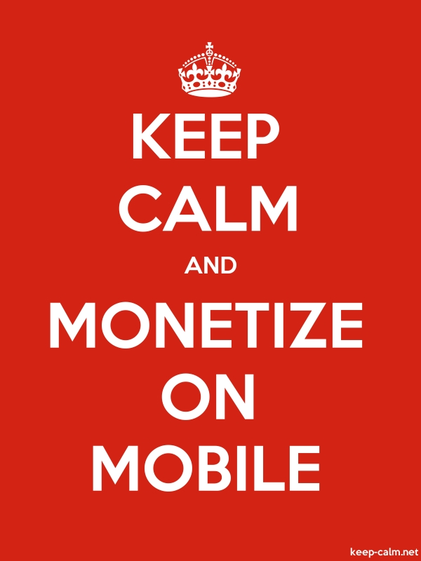 KEEP CALM AND MONETIZE ON MOBILE - white/red - Default (600x800)