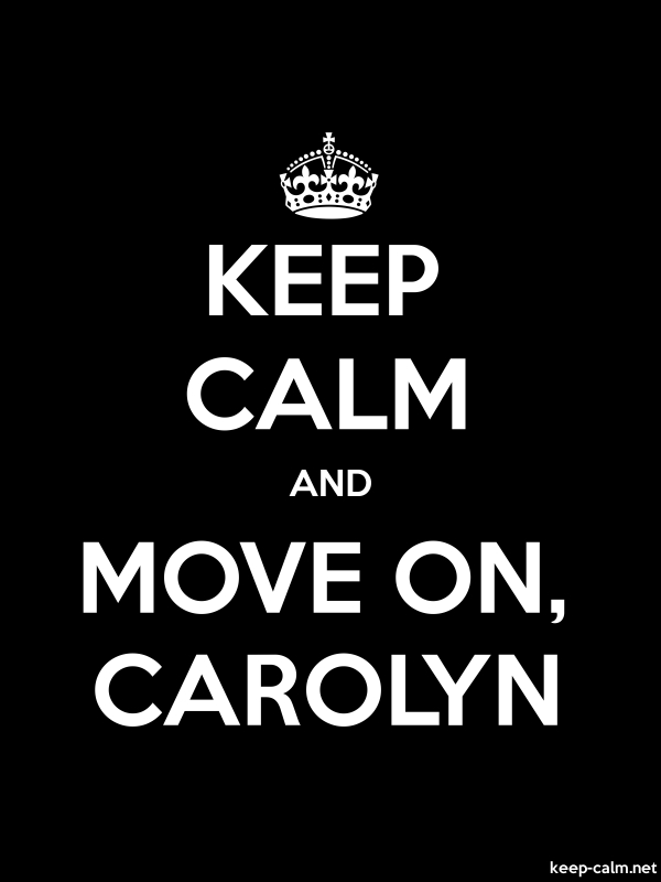 KEEP CALM AND MOVE ON, CAROLYN - white/black - Default (600x800)