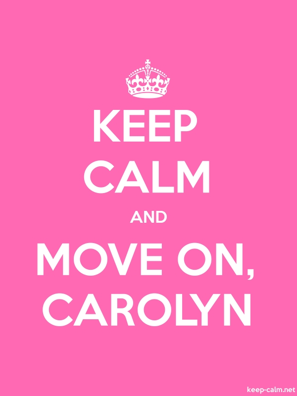 KEEP CALM AND MOVE ON, CAROLYN - white/pink - Default (600x800)