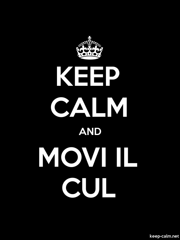KEEP CALM AND MOVI IL CUL - white/black - Default (600x800)