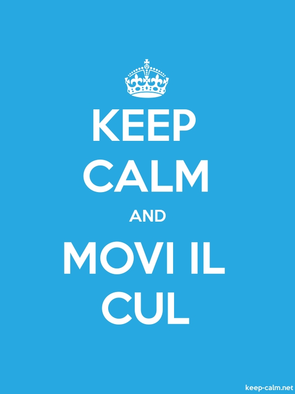 KEEP CALM AND MOVI IL CUL - white/blue - Default (600x800)