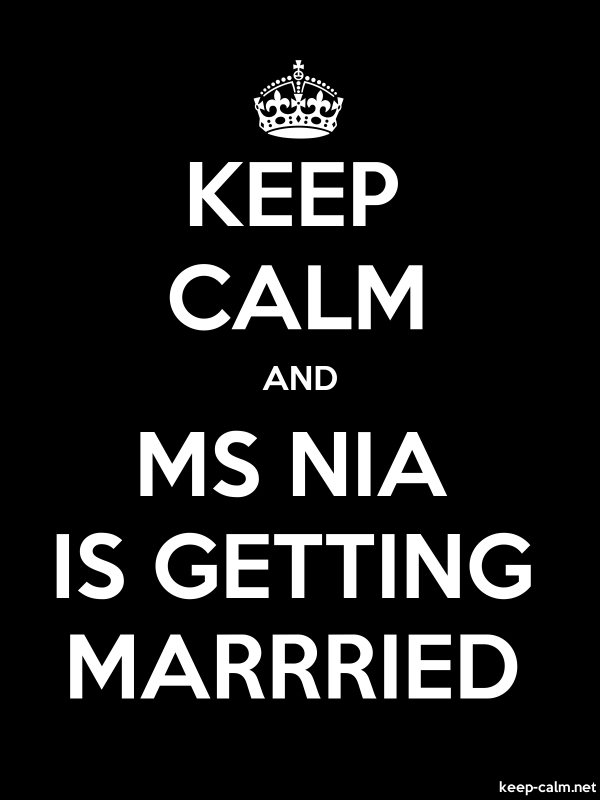 KEEP CALM AND MS NIA IS GETTING MARRRIED - white/black - Default (600x800)