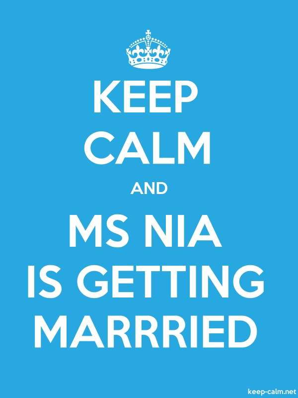 KEEP CALM AND MS NIA IS GETTING MARRRIED - white/blue - Default (600x800)