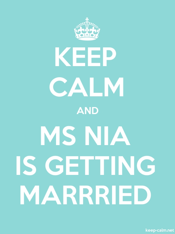 KEEP CALM AND MS NIA IS GETTING MARRRIED - white/lightblue - Default (600x800)