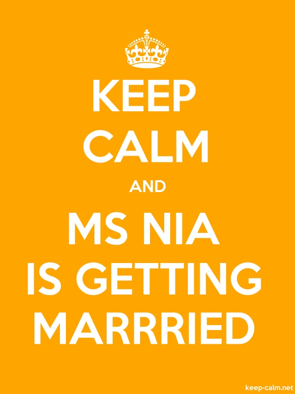 KEEP CALM AND MS NIA IS GETTING MARRRIED - white/orange - Default (600x800)