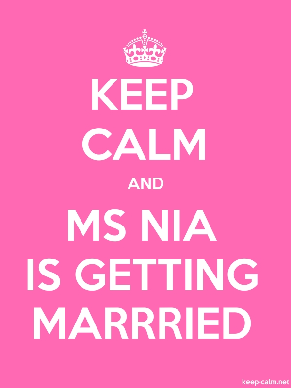 KEEP CALM AND MS NIA IS GETTING MARRRIED - white/pink - Default (600x800)