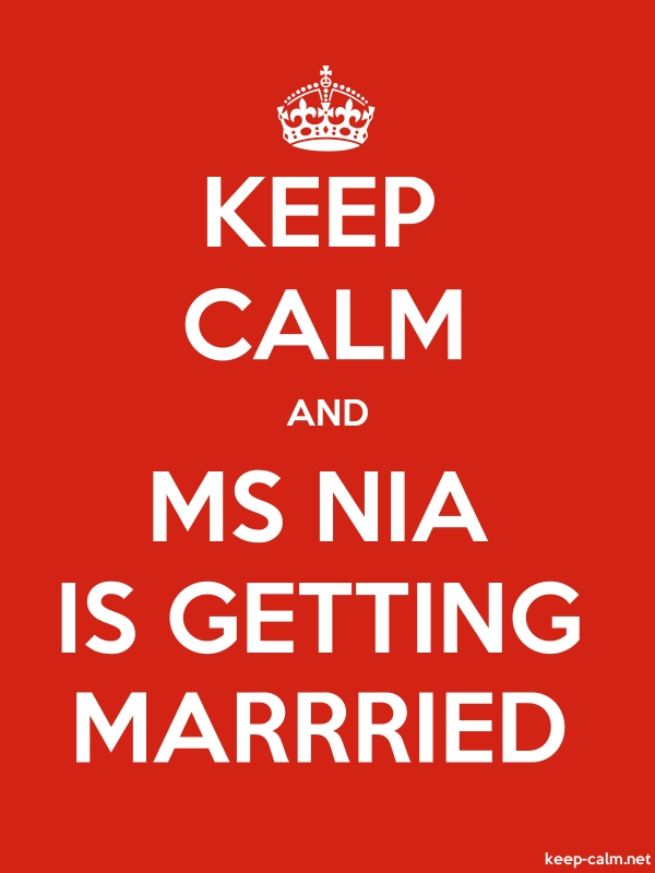 KEEP CALM AND MS NIA IS GETTING MARRRIED - white/red - Default (600x800)